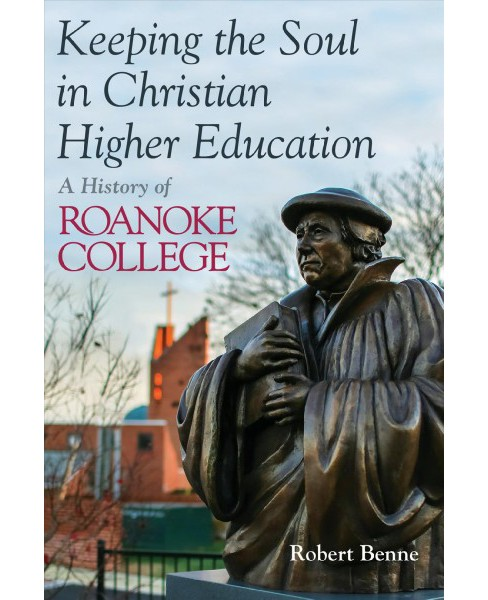 Keeping the Faith in Christian Higher Education : A History of Roanoke College (Paperback) (Robert - image 1 of 1