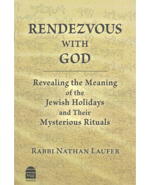 Rendezvous With God : Revealing the Meaning of the Jewish Holidays and Their Mysterious Rituals - image 1 of 1