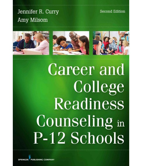 Career and College Readiness Counseling in P-12 Schools (Paperback) (Ph.d. Jennifer R. Curry & Amy - image 1 of 1