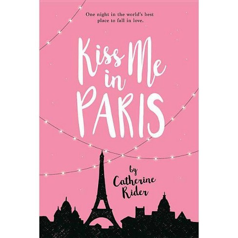 Kiss Me in Paris - by  Catherine Rider (Hardcover) - image 1 of 1