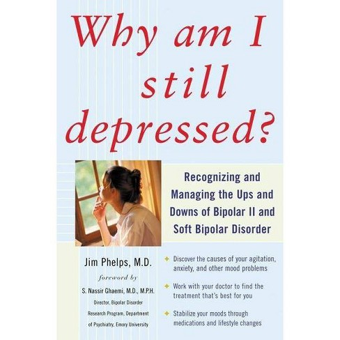 Why Am I Still Depressed? Recognizing and Managing the Ups and Downs of Bipolar II and Soft Bipolar - image 1 of 1