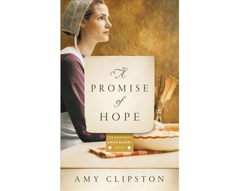 Promise of Hope -  (Kauffman Amish Bakery) by Amy Clipston (Paperback) - image 1 of 1