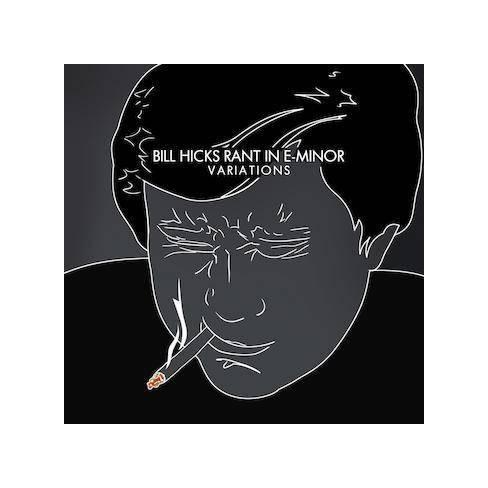 Bill Hicks - Rant in E-Minor: Variations (EXPLICIT LYRICS) (CD) - image 1 of 1