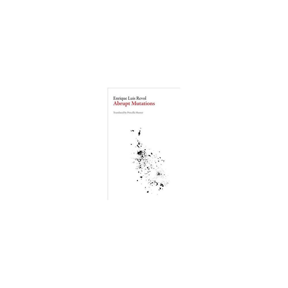 Abrupt Mutations - (Argentinian Literature) by Enrique Luis Revol (Paperback)