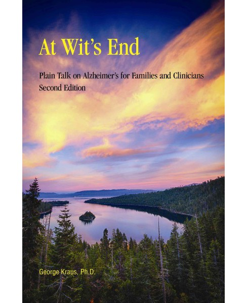 At Wit's End : Plain Talk on Alzheimer's for Families and Clinicians (Paperback) (Ph.D. - image 1 of 1