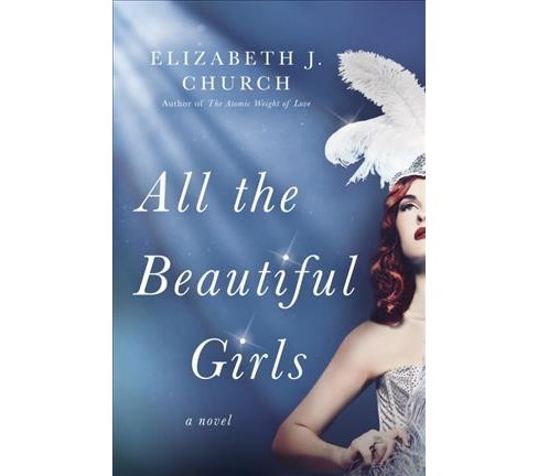 All the Beautiful Girls -  by Elizabeth J. Church (Hardcover) - image 1 of 1