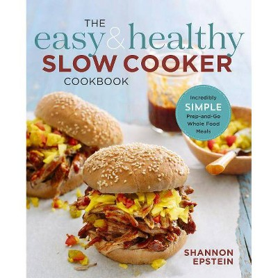The Easy & Healthy Slow Cooker Cookbook - by Shannon Epstein (Paperback)
