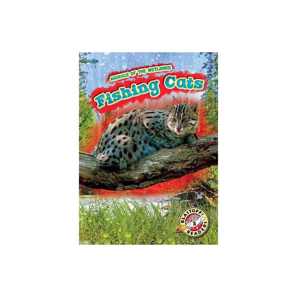 Fishing Cats Animals Of The Wetlands By Karen Kenney Hardcover