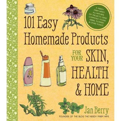 101 Easy Homemade Products for Your Skin, Health & Home - by  Jan Berry (Paperback) - image 1 of 1