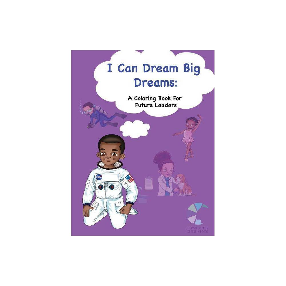 I Can Dream Big Dreams By Renee H Drumgo Paperback