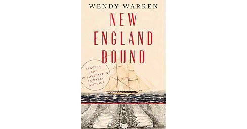 New England Bound : Slavery and Colonization in Early America (Hardcover) (Wendy Warren) - image 1 of 1