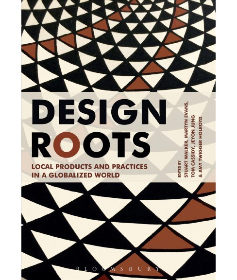 Design Roots : Culturally Significant Designs, Products, and Practices -  (Hardcover) - image 1 of 1