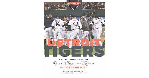 Detroit Tigers : A Pictorial Celebration of the Greatest Players and Moments in Tigers History - image 1 of 1