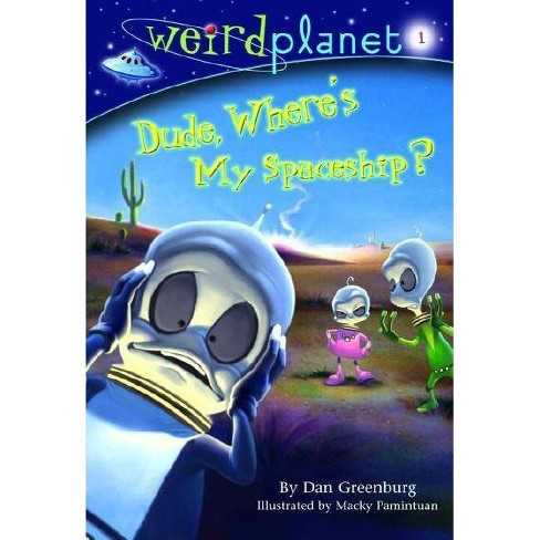 Weird Planet #1: Dude, Where's My Spaceship - (Weirdplanet (Paperback)) by  Dan Greenburg (Paperback) - image 1 of 1
