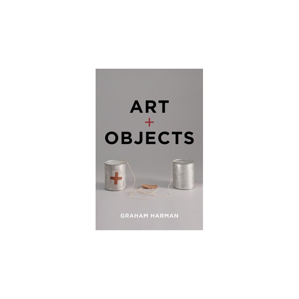 Art and Objects - by Graham Harman (Hardcover)