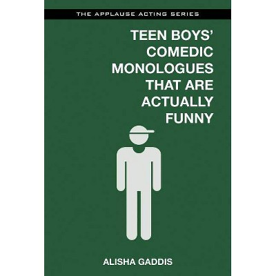 Teen Boys' Comedic Monologues That Are Actually Funny - (Applause Acting) by  Alisha Gaddis (Paperback)
