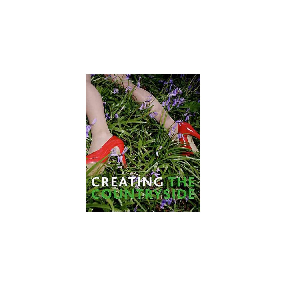 Creating the Countryside : The Rural Idyll Past and Present (Paperback) (Verity Elson)