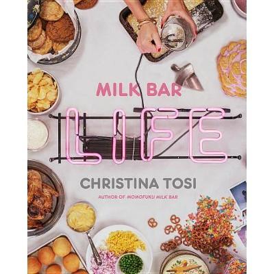 Milk Bar Life - by Christina Tosi (Hardcover)