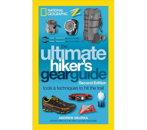 Ultimate Hiker's Gear Guide : Tools and Techniques to Hit the Trail (Paperback) (Andrew Skurka) - image 1 of 1