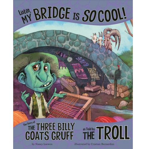 Listen, My Bridge Is So Cool! : The Story of the Three Billy Goats Gruff As Told by the Troll - image 1 of 1