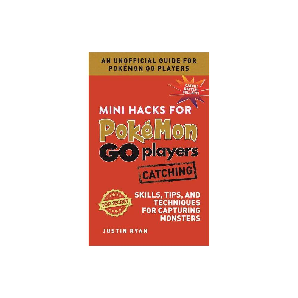 Mini Hacks for Pokamon Go Players: Catching - by Justin Ryan (Hardcover) You're on the hunt for all 151. Some are easy, others are super hard and elusive. Mini Hacks for Pokémon GO Players: Catching focuses on strategies to help build your Pokémon collection. Includes tips and techniques on: Ball tossing--how to perfect the curve What type of Poké Balls you need for specific monsters How to most effectively use Razz Berries Where you are most likely to find and capture specific types The scoop on Lures and Incense to boost catchability Catch all of the Mini Hacks for Pokémon GO Players!