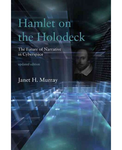 Hamlet on the Holodeck : The Future of Narrative in Cyberspace (Updated) (Paperback) (Janet H. Murray) - image 1 of 1