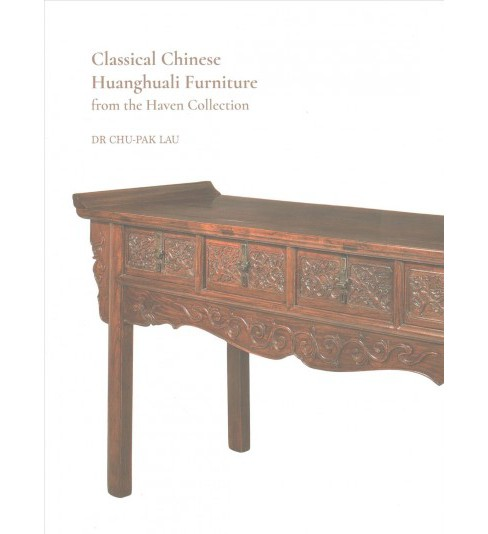 Classical Chinese Huanghuali Furniture from the Haven Collection (Hardcover) (Dr. Chu-Pak Lau) - image 1 of 1