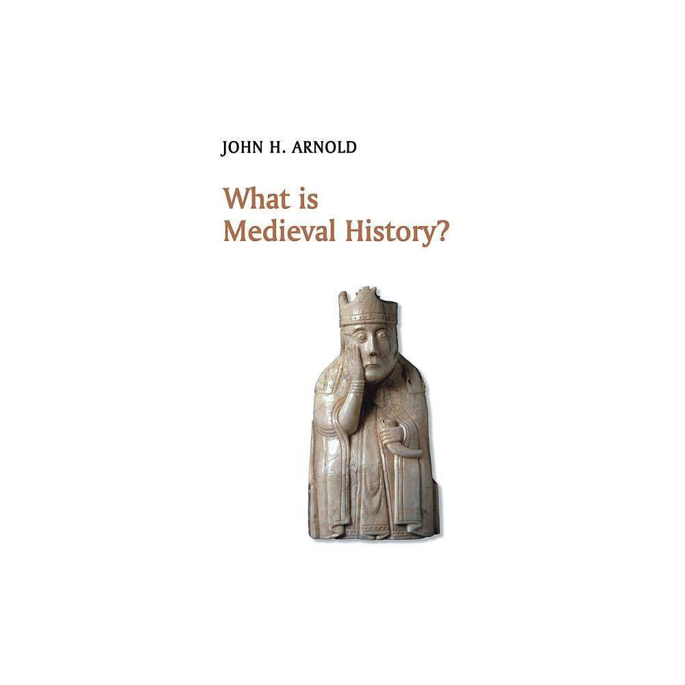 What Is Medieval History What Is History By John H Arnold Paperback