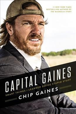 Capital Gaines: The Smart Things I've Learned by Doing Stupid Stuff (Hardcover)(Chip Gaines)