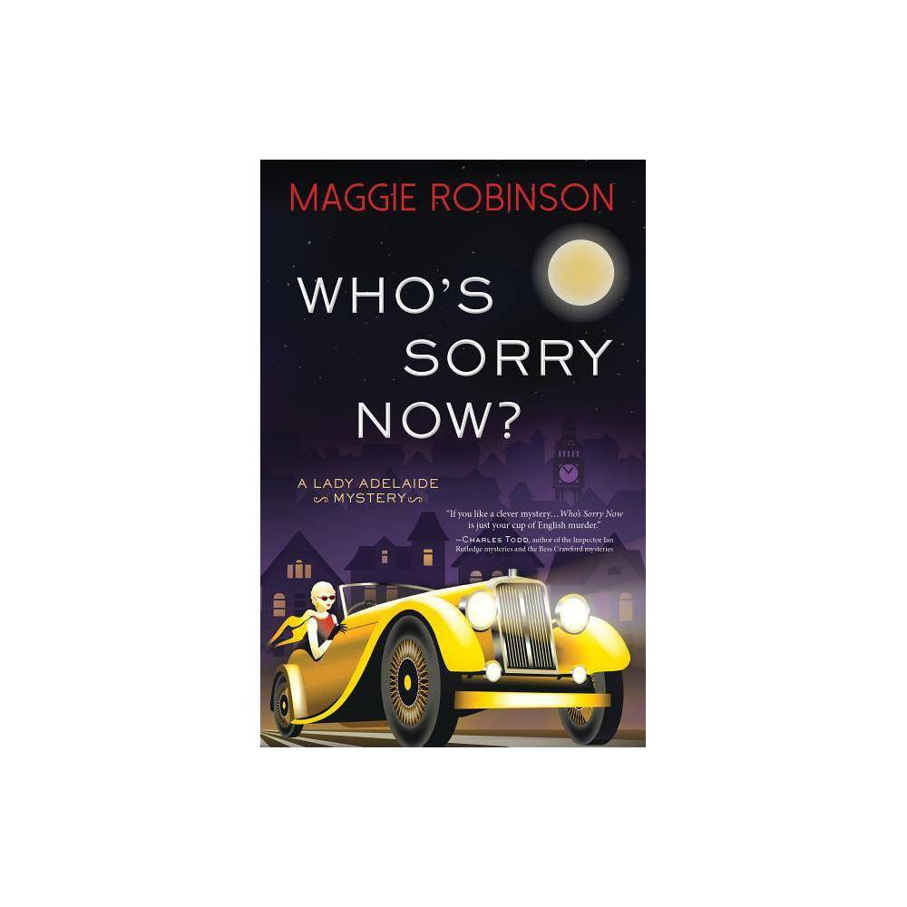 Who S Sorry Now Lady Adelaide Mysteries By Maggie Robinson Hardcover