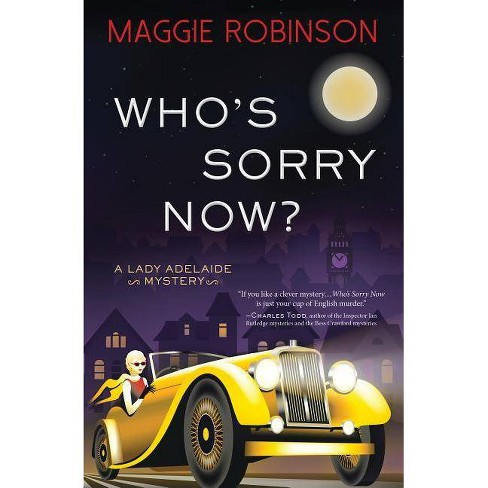 Who's Sorry Now? - (Lady Adelaide Mysteries) by  Maggie Robinson (Hardcover) - image 1 of 1