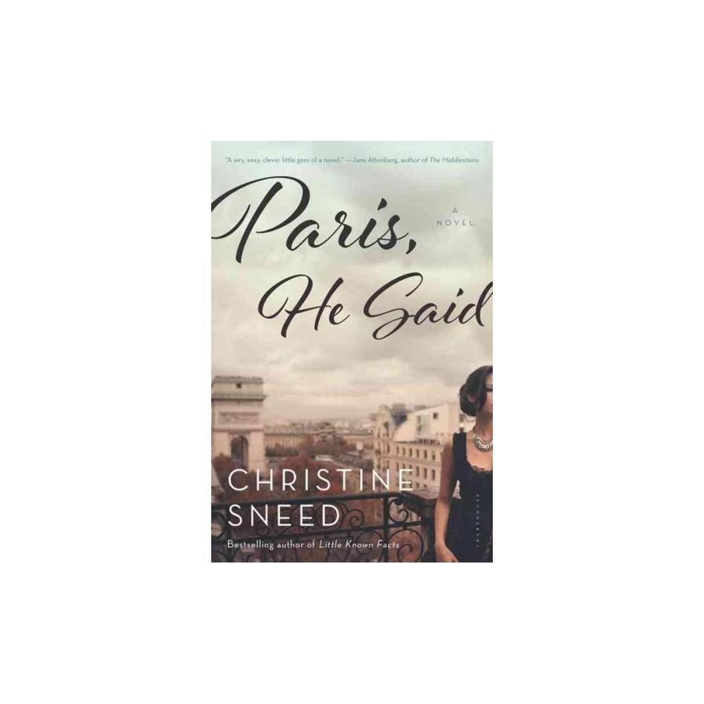 Paris, He Said (Reprint) (Paperback) (Christine Sneed)