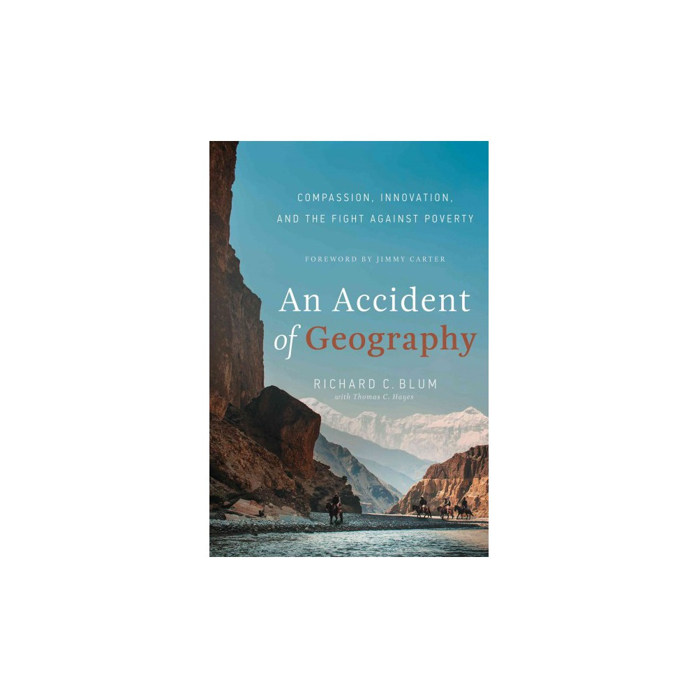 Accident of Geography : Compassion, Innovation, and the Fight Against Poverty (Hardcover) (Richard C.