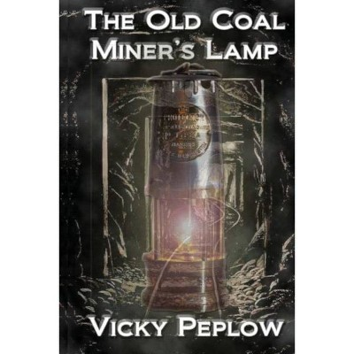The Old Coal Miner's Lamp - by  Vicky Peplow (Paperback)