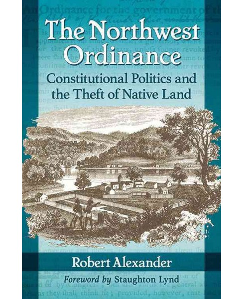 Northwest Ordinance : Constitutional Politics and the Theft of Native Land (Paperback) (Robert - image 1 of 1