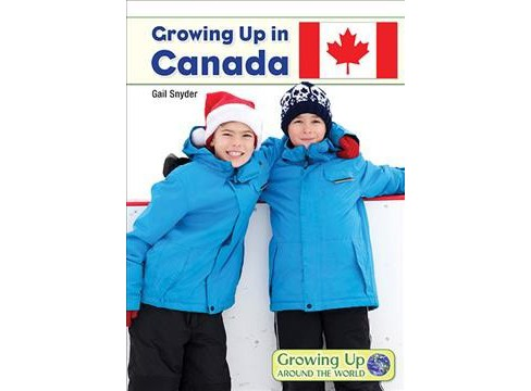 Growing Up in Canada (Hardcover) (Gail Snyder) - image 1 of 1