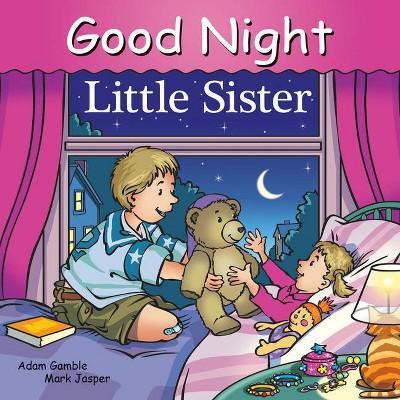 Good Night Little Sister - (Good Night Our World)by Adam Gamble & Mark Jasper (Board Book)