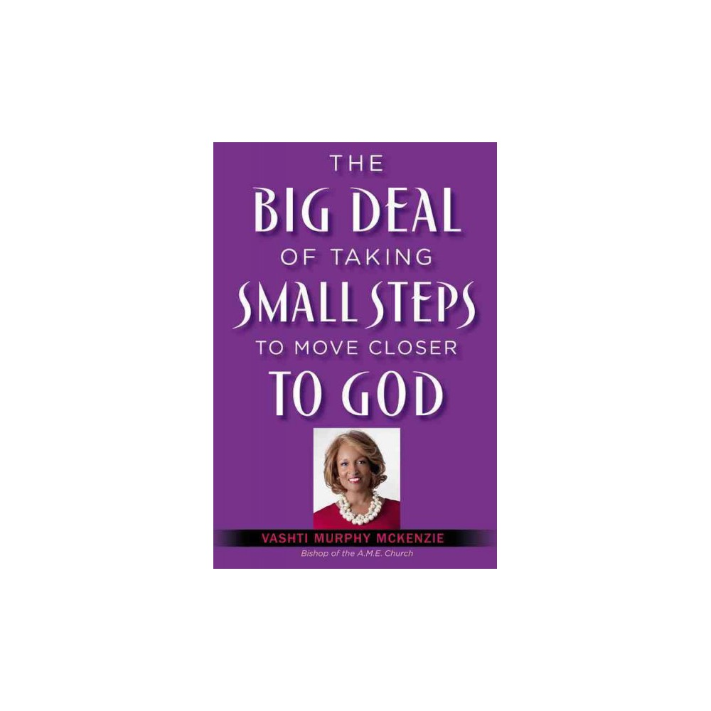 Big Deal of Taking Small Steps to Move Closer to God (Hardcover) (Vashti Mckenzie)