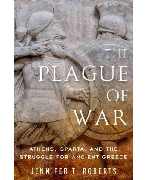 Plague of War : Athens, Sparta, and the Struggle for Ancient Greece (Hardcover) (Jennifer T. Roberts) - image 1 of 1