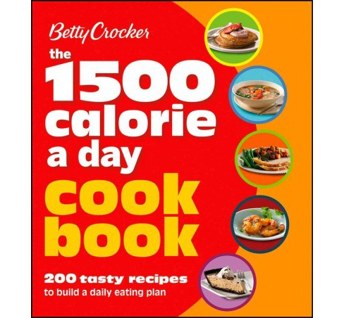 Betty Crocker The 1,500 Calorie a Day Cookbook (Paperback) - image 1 of 1