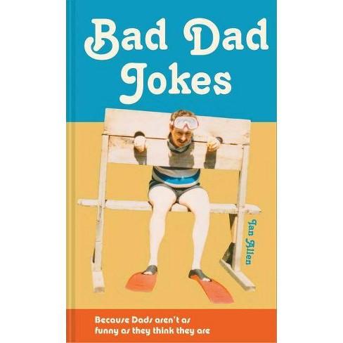 Bad Dad Jokes - by  Ian Allen (Hardcover) - image 1 of 1