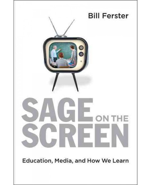 Sage on the Screen : Education, Media, and How We Learn (Hardcover) (Bill Ferster) - image 1 of 1