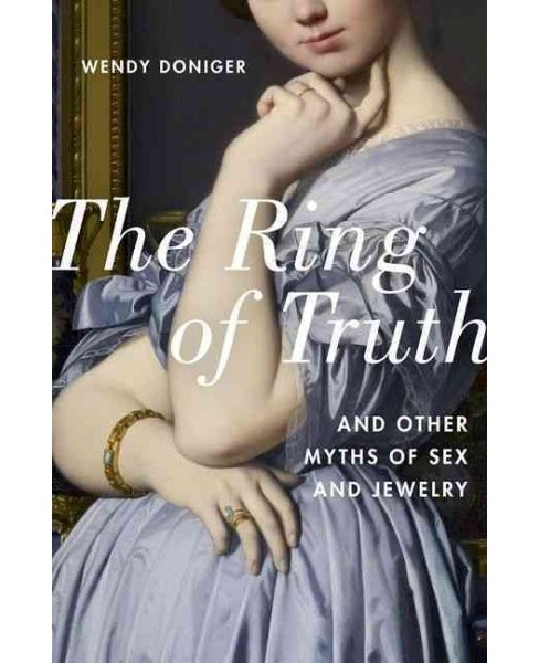 Ring of Truth : And Other Myths of Sex and Jewelry (Hardcover) (Wendy Doniger) - image 1 of 1
