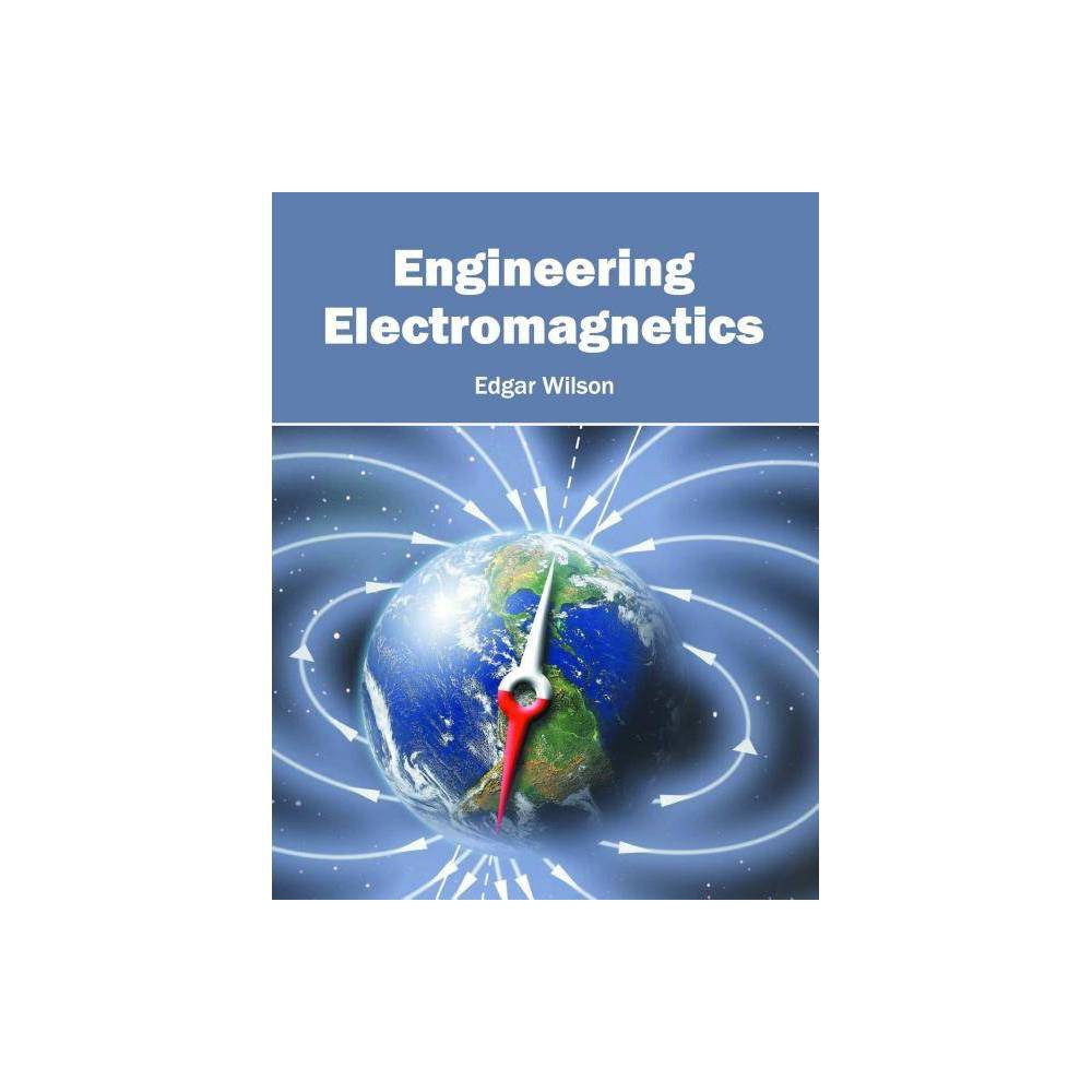 Engineering Electromagnetics - (Hardcover) Electromagnetics refers to the study of magnetism and electricity and their inter-relation. It is a branch of physics which deals with studying electromagnetic fields produced by electrically charged objects. The applications of electromagnetic fields are used in various motors, Cat scanners, TVs, radio transmissions, magnetic resonance imaging, common speakers, etc. This book contains some path-breaking studies related to this field. It includes a detailed explanation of the various theories and applications of electromagnetism. The topics included in this text are of utmost significance and are bound to provide incredible insights to the readers. It includes contributions of experts and scientists from across the globe and thus, will serve as a reference guide to students, scientists, physicists, engineers, researchers, and all those who are interested in this subject.