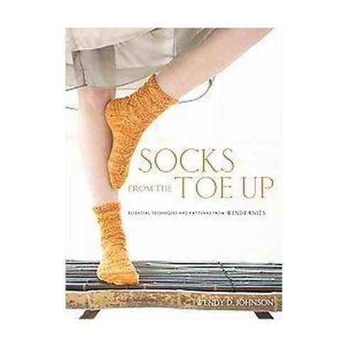 Socks from the Toe Up - by  Wendy D Johnson (Paperback) - image 1 of 1