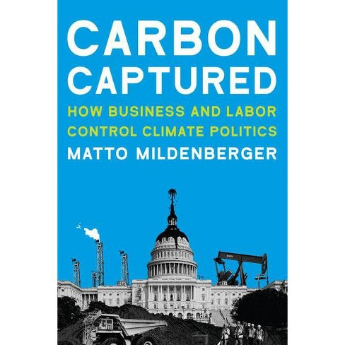 Carbon Captured - (American and Comparative Environmental Policy) by  Matto Mildenberger (Paperback) - image 1 of 1