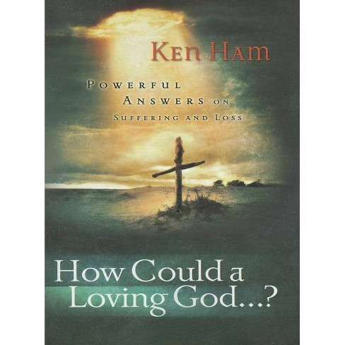 "How Could a Loving God"" - by  Ken Ham (Paperback) - image 1 of 1"