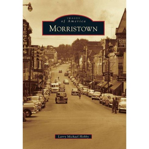 Morristown - (Images of America (Arcadia Publishing)) by  Larry Michael Hobby (Paperback) - image 1 of 1