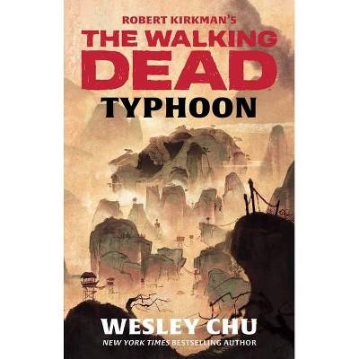 Robert Kirkman's the Walking Dead: Typhoon - by  Wesley Chu (Paperback)