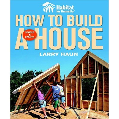 Habitat for Humanity How to Build a House - by  Larry Haun & Angela C Johnson (Paperback)